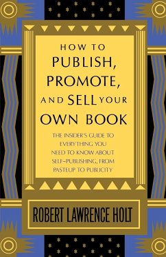 How to Publish, Promote, and Sell Your Own Book - Holt, Robert