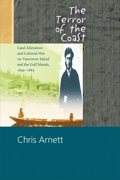 The Terror of the Coast: Land Alienation and Colonial War on Vancouver Island and the Gulf Islands, 1849-1863 - Arnett, Chris