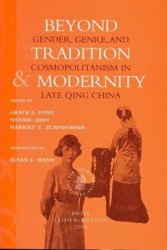 Beyond Tradition and Modernity: Gender, Genre, and Cosmopolitanism in Late Qing China - Fong, Grace S. / Qian, Nanxiu / Zurndorfer, Harriet T. (eds.)