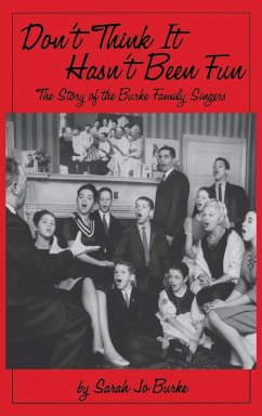 Don't Think It Hasn't Been Fun: The Story of the Burke Family Singers - Burke, Sarah Jo