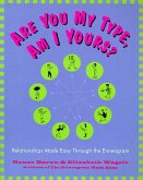 Are You My Type, Am I Yours?: Relationships Made Easy Through the Enneagram