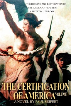 The Certification of America: The Decline and Restoration of the American Republic, a Fictional Trilogy
