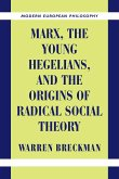 Marx, the Young Hegelians, and the Origins of Radical Social Theory