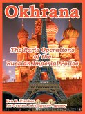 Okhrana: The Paris Operations of the Russian Imperial Police