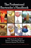The Professional Bartenders Handbook: A Recipe for Every Drink Known: Including Tricks & Games to Impress Your Guests