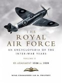 The Royal Air Force 1930 to 1939, Volume 2: An Encyclopedia of the Inter-War Years: Rearmament