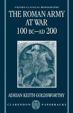 The Roman Army at War 100 BC - AD 200 - Goldsworthy, Adrian Keith (Research Fellow, Research Fellow, Univers