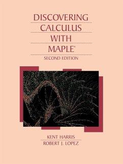 Discovering Calculus with Maple 2e - Harris, Kent; Harris; Lopez, Robert J.