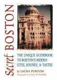 Secret Boston: The Unique Guidebook to Boston's Hidden Sites, Sounds & Tastes
