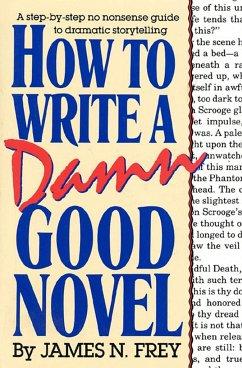 How to Write a Damn Good Novel: A Step-By-Step ...