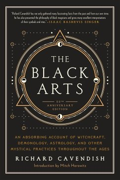 The Black Arts: A Concise History of Witchcraft, Demonology, Astrology, Alchemy, and Other Mystical Practices Throughout the Ages - Cavendish, Richard