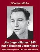 Als Jugendlicher 1945 nach Rußland verschleppt - Müller, Günther