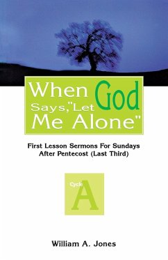 When God Says, Let Me Alone: First Lesson Sermons for Sundays After Pentecost (Last Third), Cycle a - Jones, William A.