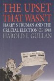 The Upset That Wasn't: Harry S. Truman and the Crucial Election of 1948