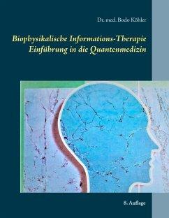 Biophysikalische Informations-Therapie - Köhler, Bodo