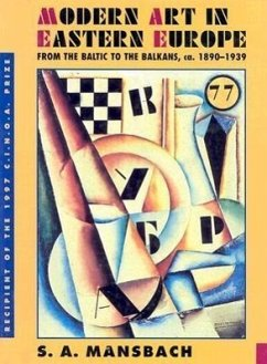 Modern Art in Eastern Europe: From the Baltic to the Balkans, CA. 1890 1939