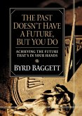 The Past Doesn't Have a Future, But You Do: Achieving the Future That's in Your Hands