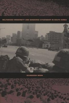 Militarized Modernity and Gendered Citizenship in South Korea - Moon, Seungsook