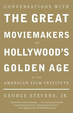 Conversations with the Great Moviemakers of Hollywood's Golden Age at the American Film Institute - Stevens Jr, George