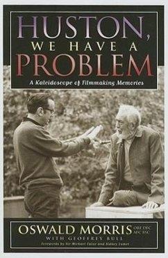 Huston, We Have a Problem: A Kaleidoscope of Filmmaking Memories - Morris, Oswald; Bull, Geoffrey