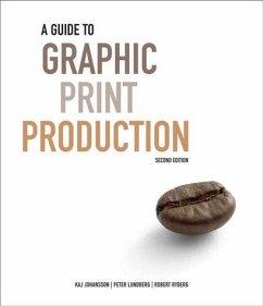 A Guide to Graphic Print Production - Johansson, Kaj; Lundberg, Peter; Ryberg, Robert