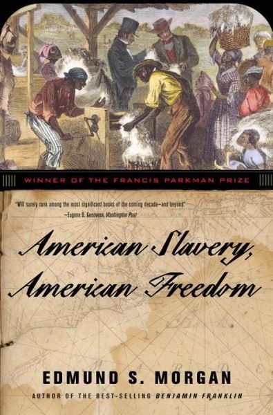 morgan american freedom american slavery Edmund morgan, excerpts from slavery and freedom the american paradox during the first two decades of virginia's existence, most of the arriving immigrants found precious little english liberty in.