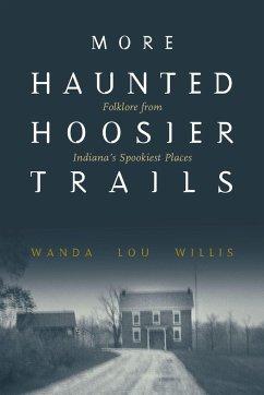 More Haunted Hoosier Trails - Willis, Wanda Lou