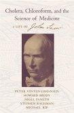 Cholera, Chloroform, and the Science of Medicine: A Life of John Snow