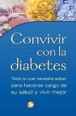Convivir Con la Diabetes: Todo Lo Que Necesita Saber Para Hacerse Cargo de su Salud y Vivir Mejor