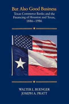 But Also Good Business - Buenger, Walter L. Pratt, Joseph A.