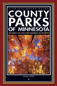 County Parks of Minnesota: 300 Parks You Can Visit Featuring 25 Favorites - Engrav, Timothy J.
