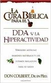 La Cura Biblica Para El Dda y La Hiperactividad: Verdades Antiguas, Remedios Naturales y Los Ultimos Hallazgos Para Su Salud = The Bible Cure for ADD