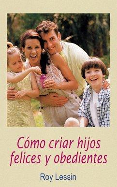 Como Criar Hijos Felices y Obedientes - Lessin, Roy