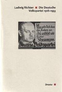 Die Deutsche Volkspartei 1918 - 1933 - Richter, Ludwig