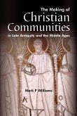 The Making Of Christian Communities in Late Antiquity and the Middle Ages