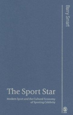 The Sport Star: Modern Sport and the Cultural Economy of Sporting Celebrity - Smart, Barry