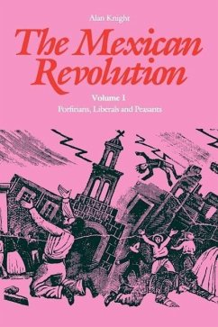 The Mexican Revolution: Porfirians, Liberals and Peasants - Knight, Alan
