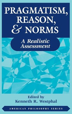 Pragmatism, Reason, and Norms: A Realistic Assessment - Westphal, Kenneth