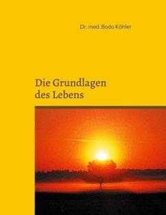 Grundlagen des Lebens - Köhler, Bodo