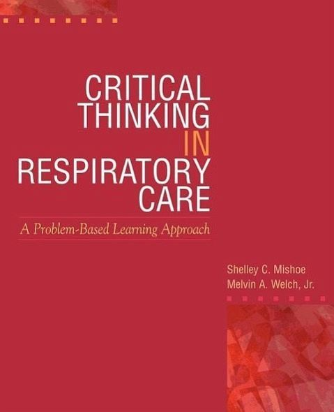 critical thinking in respiratory care In addition to preparing the respiratory therapist for the nbrc accs examination, this course is an excellent tool for those who are new to critical care with content geared toward respiratory critical care and general critical care, this course is a comprehensive orientation to the respiratory therapist's role in caring for the critically ill patient.