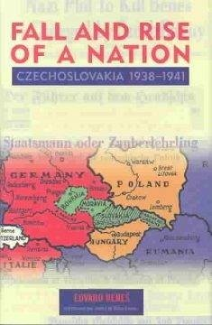 The Fall and Rise of a Nation - Czechoslovakia, 1938 - 1941 - Benes, Edvard