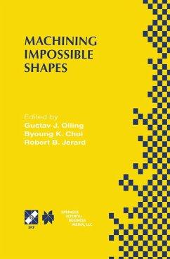 Machining Impossible Shapes - Olling, Gustav J. / Choi, Byoung K. / Jerard, Robert B. (Hgg.)