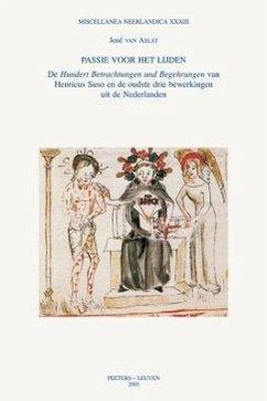 Passie Voor Het Lijden: de Hundert Betrachtungen Und Begehrungen Van Henricus Suso En de Oudste Drie Bewerkingen Uit de Nederlanden - Van Aelst, J.