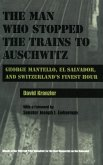 The Man Who Stopped the Trains to Auschwitz: George Mantello, El Salvador, & Switzerland's Finest Hour