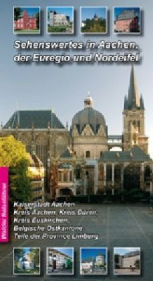 Sehenswertes in Aachen, der Euregio und Nordeifel