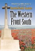 Major & Mrs Holt's Concise Battlefield Guide to the Western Front South