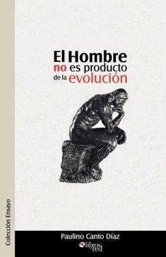 El Hombre No Es Producto de La Evolucion - Canto Diaz, Paulino