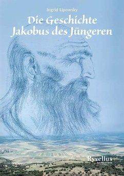 Die Geschichte Jakobus des Jüngeren - Lipowsky, Ingrid