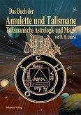 Das Buch der Amulette und Talismane - Talismanische Astrologie und Magie