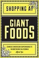 Shopping at Giant Foods: Chinese American Supermarkets in Northern California - Yee, Alfred